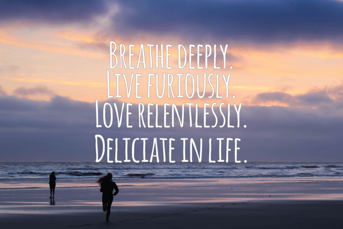 breathe-deeply-live-furiously-love-relentlessly-deliciate-in-life-680px