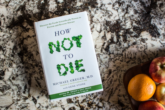 How Not to Die: Discover the Foods Scientifically Proven to Prevent and Reverse Diseas by Dr. Michael Greger